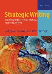 Strategic Writing - Multimedia Writing for Public Relations, Advertising, and More ebook by Charles Marsh,David W. Guth,Bonnie Poovey Short