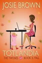 Totlandia: Book 5 - The Twosies - Fall ebook by Josie Brown