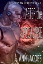 After the Apocalypse - Dystopian Chronicles, #3 ebook by Ann Jacobs