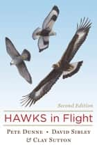 Hawks in Flight - Second Edition ebook by Pete Dunne, Clay Sutton, David Sibley