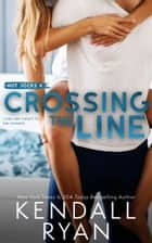 Crossing the Line ebook by Kendall Ryan