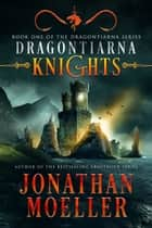 Dragontiarna: Knights ebook by Jonathan Moeller