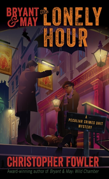 Bryant & May: The Lonely Hour - A Peculiar Crimes Unit Mystery eBook by Christopher Fowler