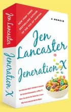 Jeneration X - One Reluctant Adult's Attempt to Unarrest Her Arrested Development; Or, Why It's Never Too Late for Her Dumb Ass to Learn Why Froot Loops Are Not for Dinner ebook by Jen Lancaster