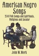 American Negro Songs ebook by John W. Work
