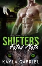Shifter's Fated Mate ebook by Kayla Gabriel