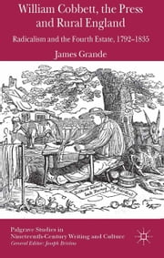 William Cobbett, the Press and Rural England - Radicalism and the Fourth Estate, 1792-1835 ebook by J. Grande