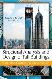 Structural Analysis and Design of Tall Buildings: Steel and Composite Construction ebook by Taranath, Bungale S.