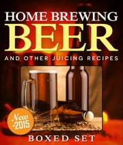 Home Brewing Beer And Other Juicing Recipes - How to Brew Beer Explained in Simple Steps ebook by Speedy Publishing