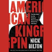 American Kingpin - The Epic Hunt for the Criminal Mastermind Behind the Silk Road audiobook by Nick Bilton