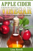 Apple Cider Vinegar ebook by Lisa Kereli