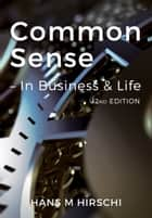 Common Sense - In Business & Life (2nd Edition) ebook by Hans M Hirschi