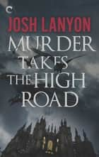 Murder Takes the High Road ebook by Josh Lanyon