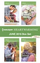 Harlequin Heartwarming June 2016 Box Set - Recipe for Redemption\The Bull Rider\The Bridal Bouquet\Wanted: The Perfect Mom ebook by Anna J. Stewart, Helen DePrima, Tara Randel,...