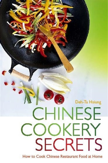Chinese Cookery Secrets - How to Cook Chinese Restaurant Food at Home ebook by Deh-Ta Hsiung