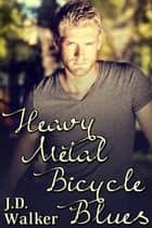 Heavy Metal Bicycle Blues ebook by J.D. Walker