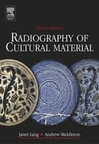 Radiography of Cultural Material ebook by Julia Tum, Andrew Middleton, Janet Lang