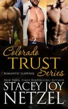 Colorado Trust Series Boxed Set Books 1-3 ebook by Stacey Joy Netzel