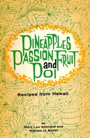 Pineapples Passion Fruit and Poi - Recipes from Hawaii ebook by Mary Lou Gebhard,William  H. Butler