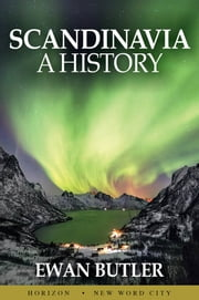 Scandinavia: A History ebook by Ewan Butler