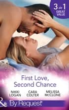 First Love, Second Chance: Friends to Forever / Second Chance with the Rebel / It Started with a Crush... (Mills & Boon By Request) ebook by Nikki Logan, Cara Colter, Melissa McClone