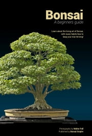 Bonsai - A beginners guide ebook by Bonsai Empire, O. Jonker, Sean Coleman