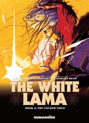 The White Lama #4 : The Fourth Voice - The Fourth Voice ebook by Alexandro Jodorowsky,Georges Bess