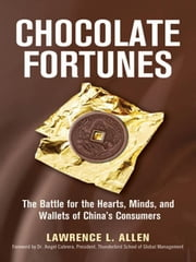 Chocolate Fortunes: The Battle for the Hearts, Minds, and Wallets of China's Consumers ebook by Allen, Lawrence L.