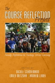 The Course Reflection Project: Faculty Reflections on Teaching Service-Learning ebook by Schonemann, Nicole