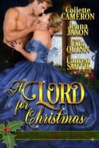 A Lord for Christmas: Heart-Warming Regency Yuletide Tales ebook by Lauren Smith, Collette Cameron, Ella Quinn,...