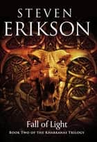 Fall of Light - Book Two of the Kharkanas Trilogy ebook by Steven Erikson