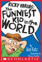 Ricky Vargas #1: The Funniest Kid in the World ebook by Alan Katz, Stacy Curtis