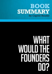 Summary of What Would the Founders Do? Our Questions, Their Answers - Richard Brookhiser ebook by Capitol Reader