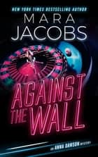 Against The Wall (Anna Dawson Book 4) - Anna Dawson Mystery Series ebook by Mara Jacobs