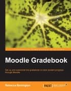 Moodle Gradebook ebook by Rebecca Barrington