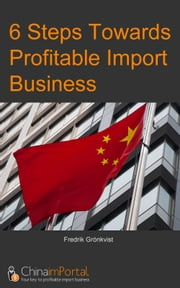 6 Steps Towards Profitable Import Business ebook by Fredrik Grönkvist