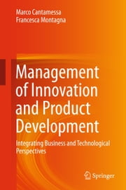 Management of Innovation and Product Development - Integrating Business and Technological Perspectives ebook by Marco Cantamessa,Francesca Montagna