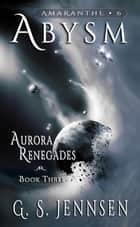 Abysm - Aurora Renegades Book Three ebook by G. S. Jennsen