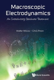 Macroscopic Electrodynamics - An Introductory Graduate Treatment ebook by Walter Wilcox,Chris Thron