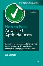 How to Pass Advanced Aptitude Tests: Assess Your Potential and Analyse Your Career Opti - Assess Your Potential and Analyse Your Career Opti ebook by Jim Barrett