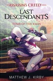 Tomb of the Khan (Last Descendants: An Assassin's Creed Novel Series #2) ebook by Matthew J. Kirby