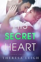 His Secret Heart (Crown Creek) ebook by Theresa Leigh