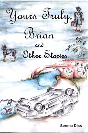 Yours Truly, Brian and Other Stories ebook by Serena  Diss