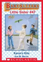 Karen's Kite (Baby-Sitters Little Sister #47) ebook by Ann M. Martin