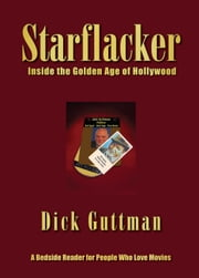 Starflacker - Inside the Golden Age of Hollywood ebook by Dick Guttman