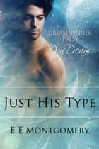 Just His Type ebook by E E Montgomery