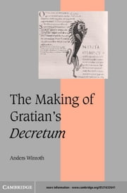The Making of Gratian's Decretum ebook by Winroth, Anders