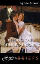 Behind the Duke's Door eBook by Lynne Silver