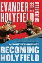 Becoming Holyfield - A Fighter's Journey ebook by Evander Holyfield, Lee Gruenfeld