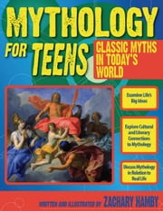 Mythology for Teens - Classic Myths for Today's World ebook by Zachary Hamby , Ph.D.